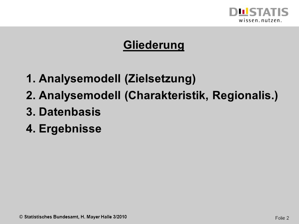 Gliederung1. Analysemodell (Zielsetzung) 2. Analysemodell (Charakteristik, Regionalis.) 3. Datenbasis.