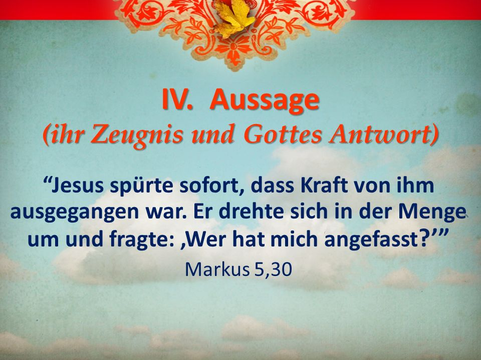 IV. Aussage (ihr Zeugnis und Gottes Antwort)