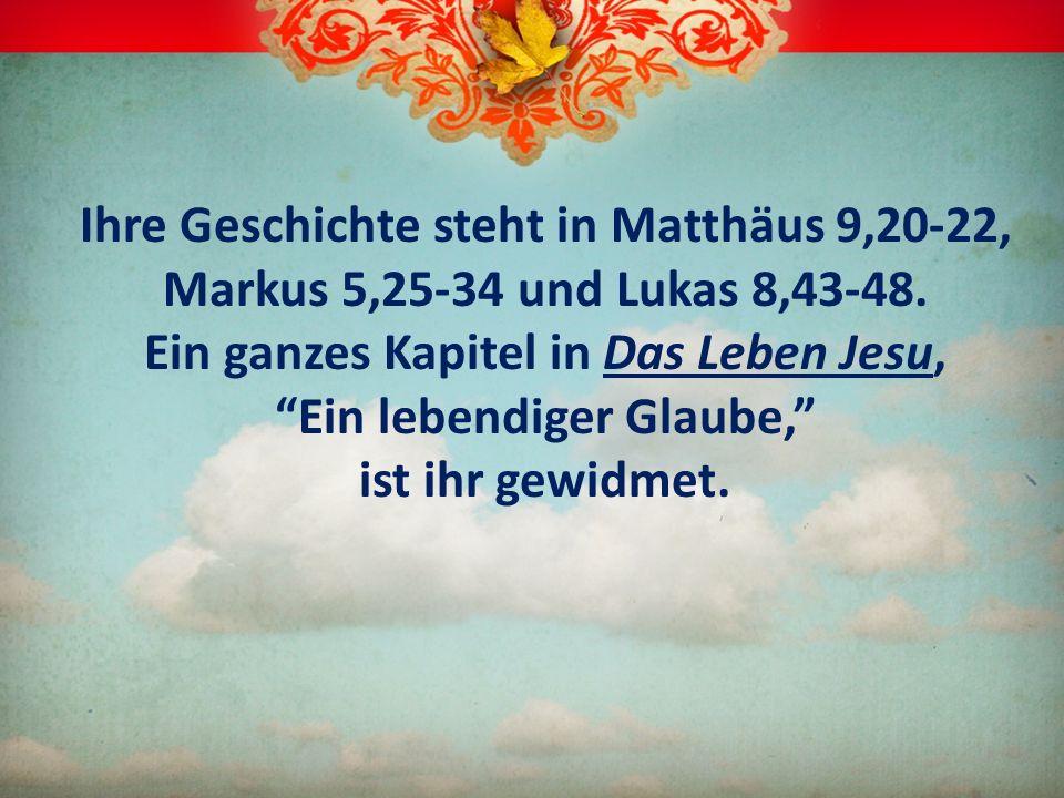 Ihre Geschichte steht in Matthäus 9,20-22, Markus 5,25-34 und Lukas 8,43-48.