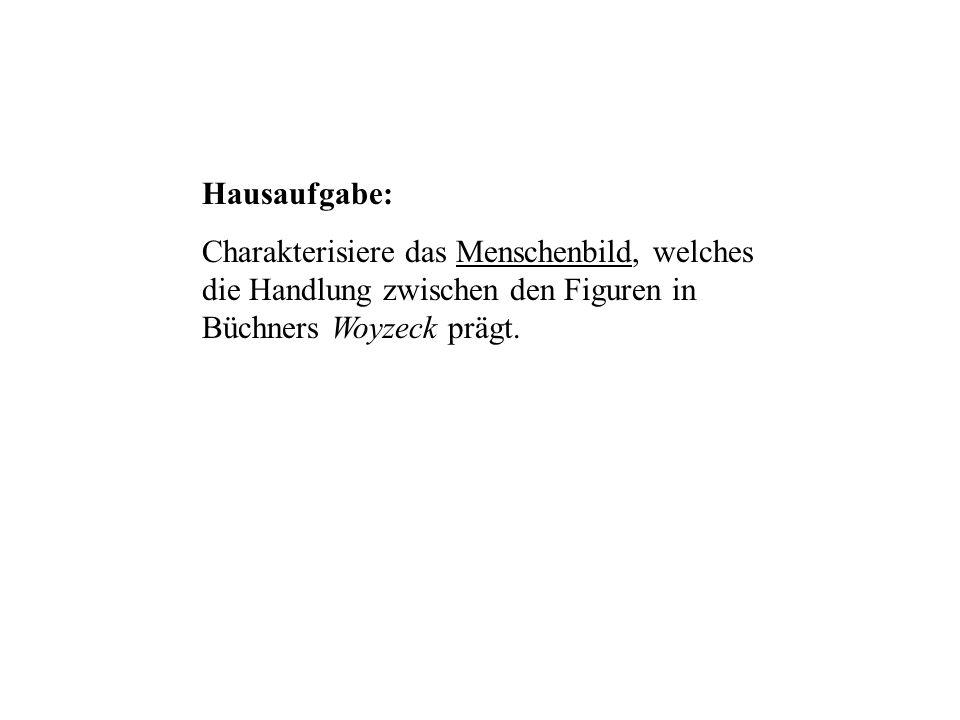 Hausaufgabe: Charakterisiere das Menschenbild, welches die Handlung zwischen den Figuren in Büchners Woyzeck prägt.