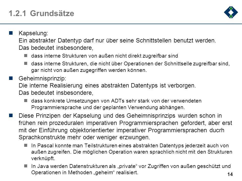 1.2.1 GrundsätzeKapselung: Ein abstrakter Datentyp darf nur über seine Schnittstellen benutzt werden. Das bedeutet insbesondere,