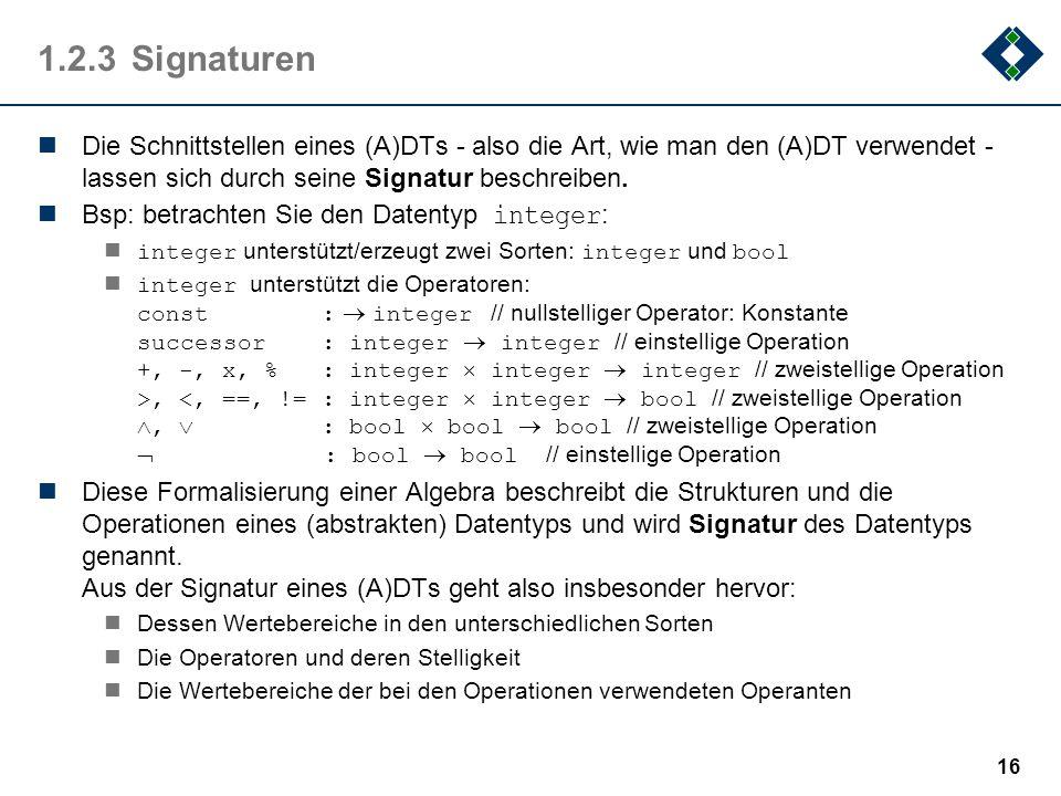 1.2.3 Signaturen Die Schnittstellen eines (A)DTs - also die Art, wie man den (A)DT verwendet -lassen sich durch seine Signatur beschreiben.