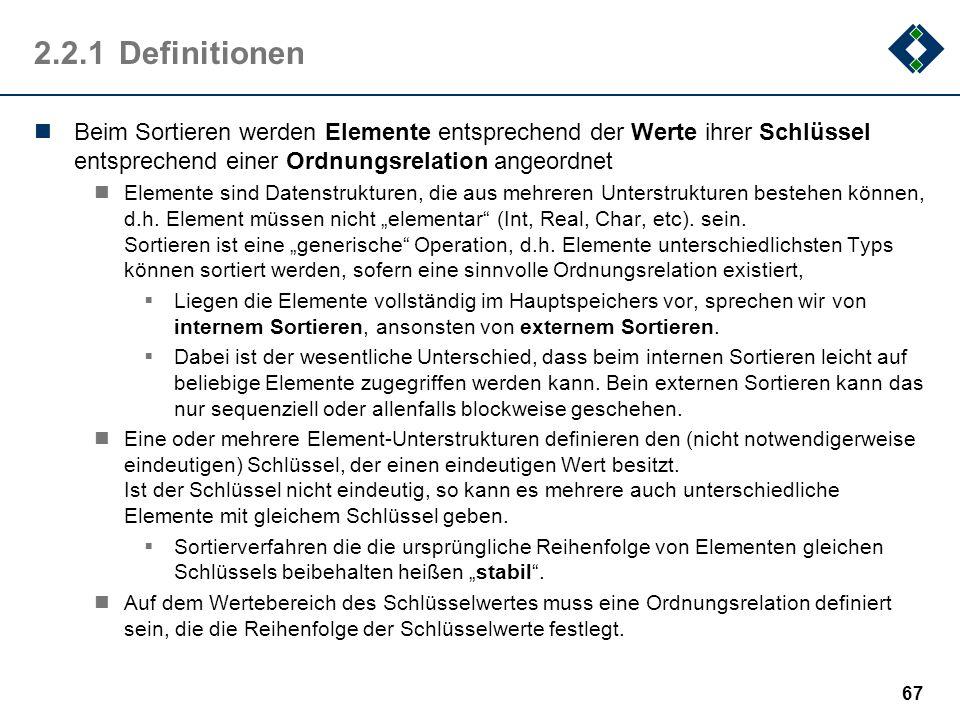 2.2.1 Definitionen Beim Sortieren werden Elemente entsprechend der Werte ihrer Schlüssel entsprechend einer Ordnungsrelation angeordnet.