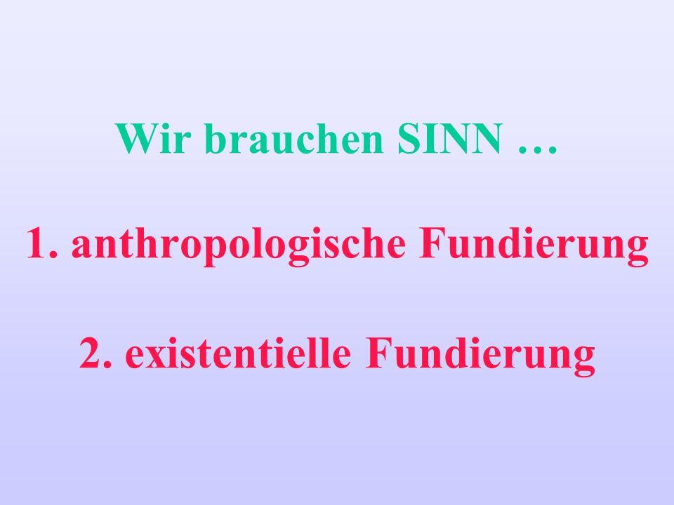Wir brauchen SINN … 1. anthropologische Fundierung 2