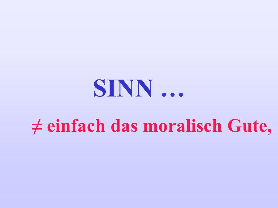SINN … ≠ einfach das moralisch Gute,