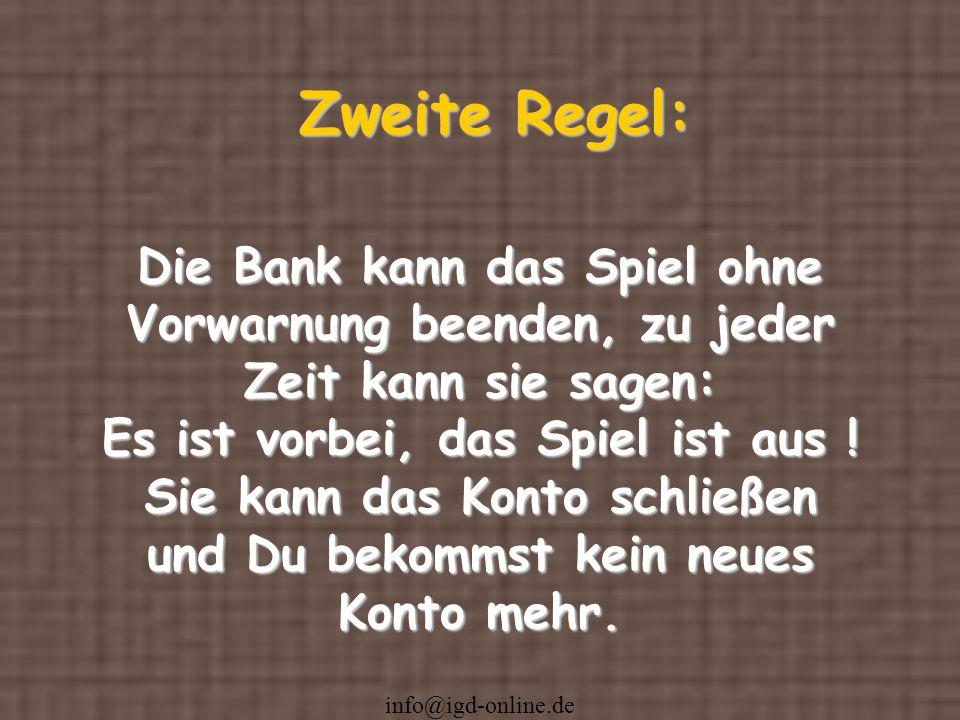 Zweite Regel:Die Bank kann das Spiel ohne Vorwarnung beenden, zu jeder.