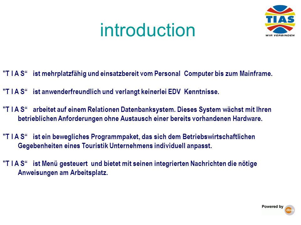 introduction T I A S ist mehrplatzfähig und einsatzbereit vom Personal Computer bis zum Mainframe.