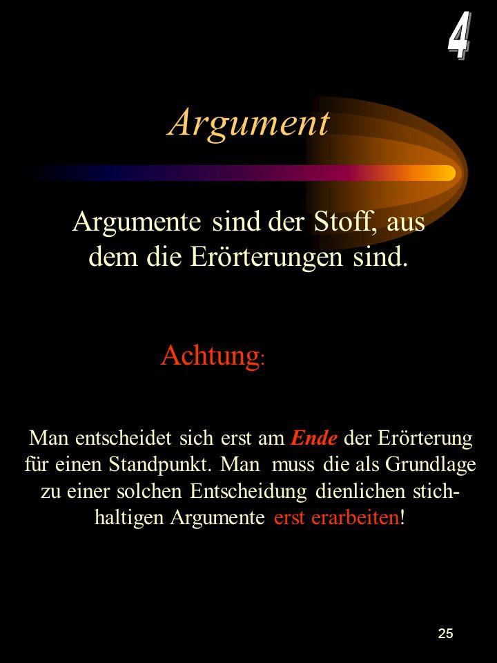 Argumente sind der Stoff, aus dem die Erörterungen sind.