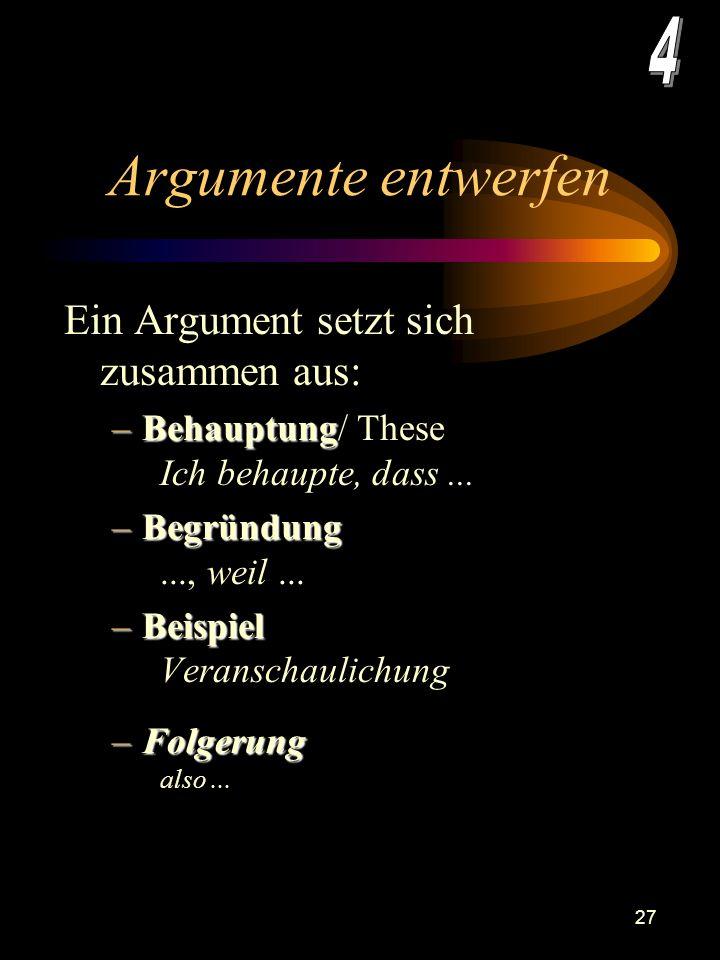 Argumente entwerfen 4 Ein Argument setzt sich zusammen aus: