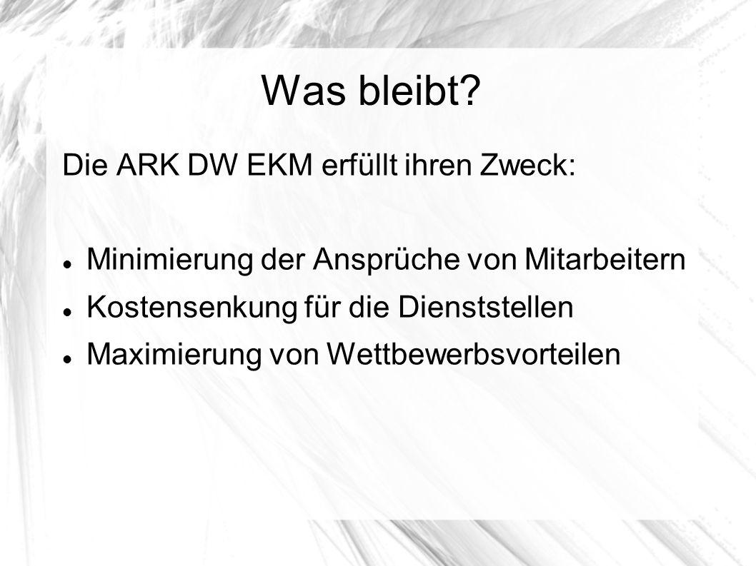 Was bleibt Die ARK DW EKM erfüllt ihren Zweck: