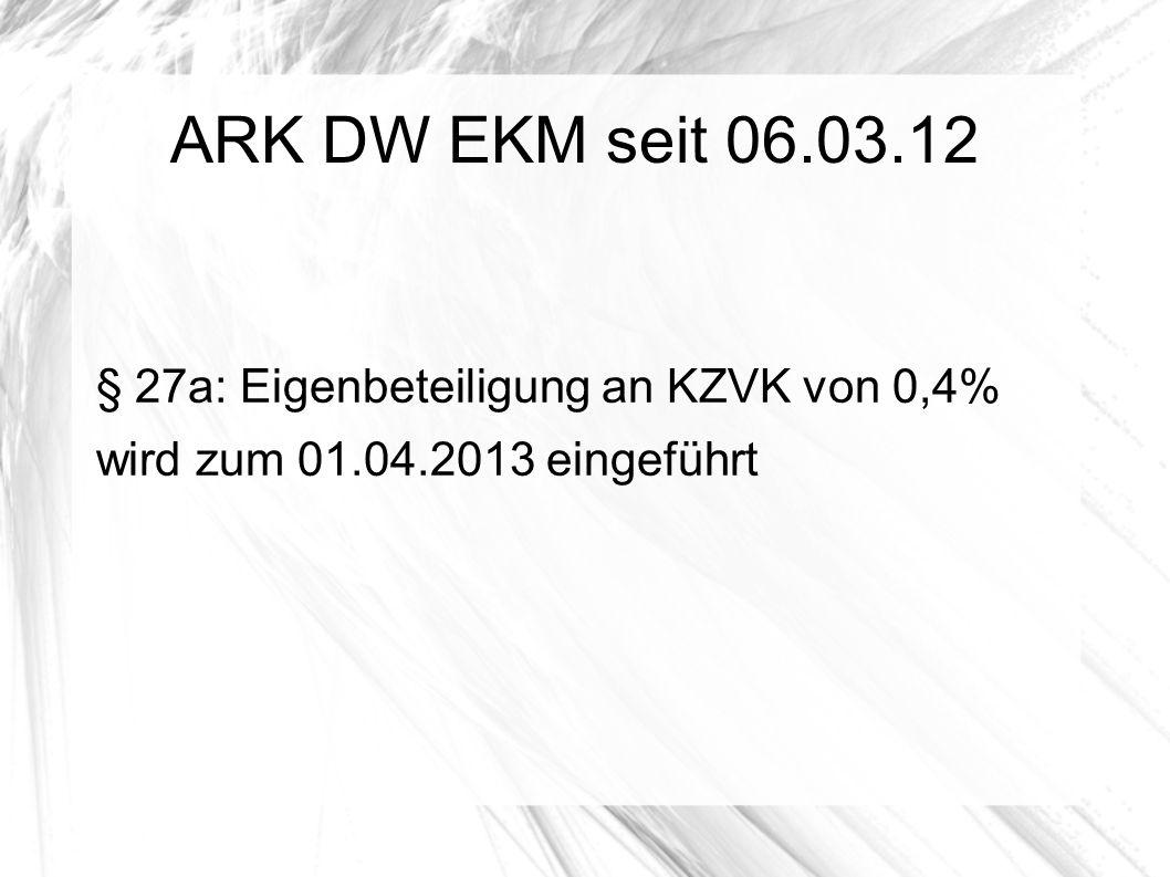 ARK DW EKM seit 06.03.12 § 27a: Eigenbeteiligung an KZVK von 0,4%