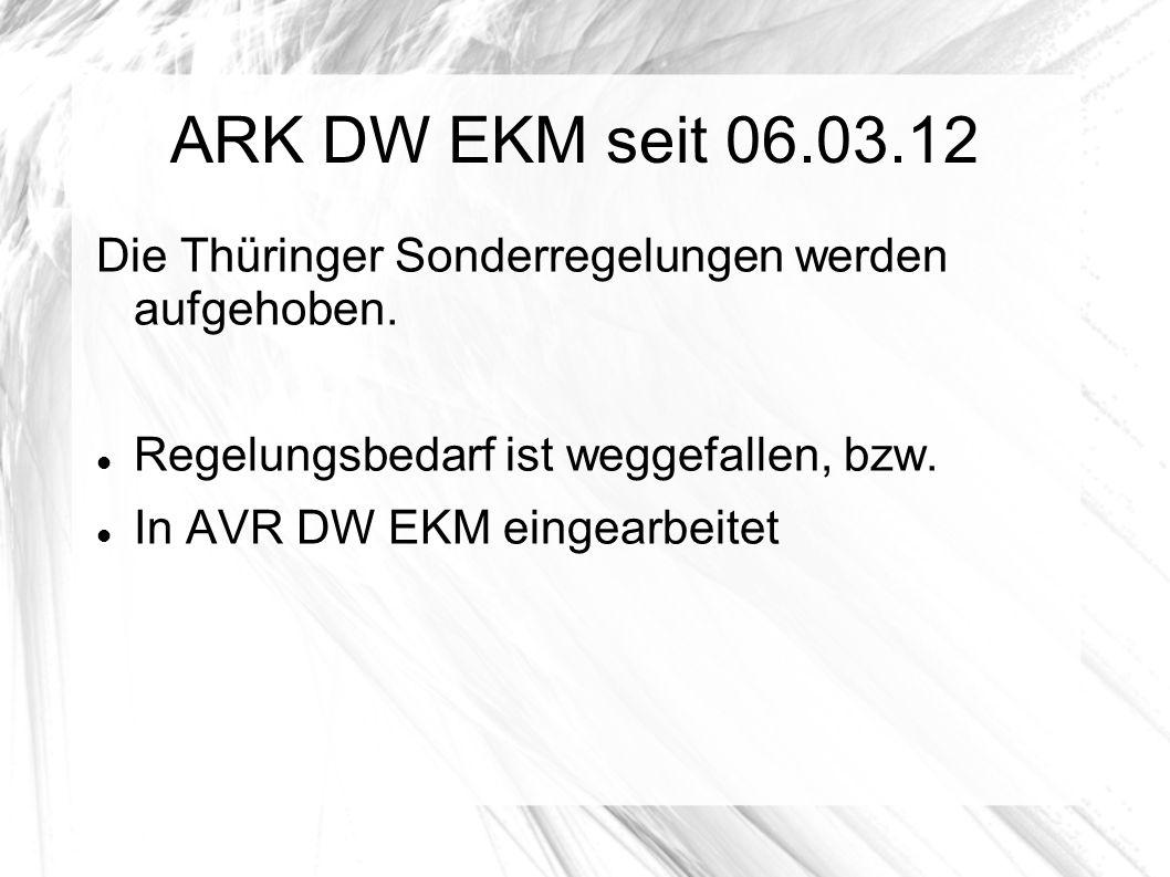 ARK DW EKM seit 06.03.12 Die Thüringer Sonderregelungen werden aufgehoben. Regelungsbedarf ist weggefallen, bzw.