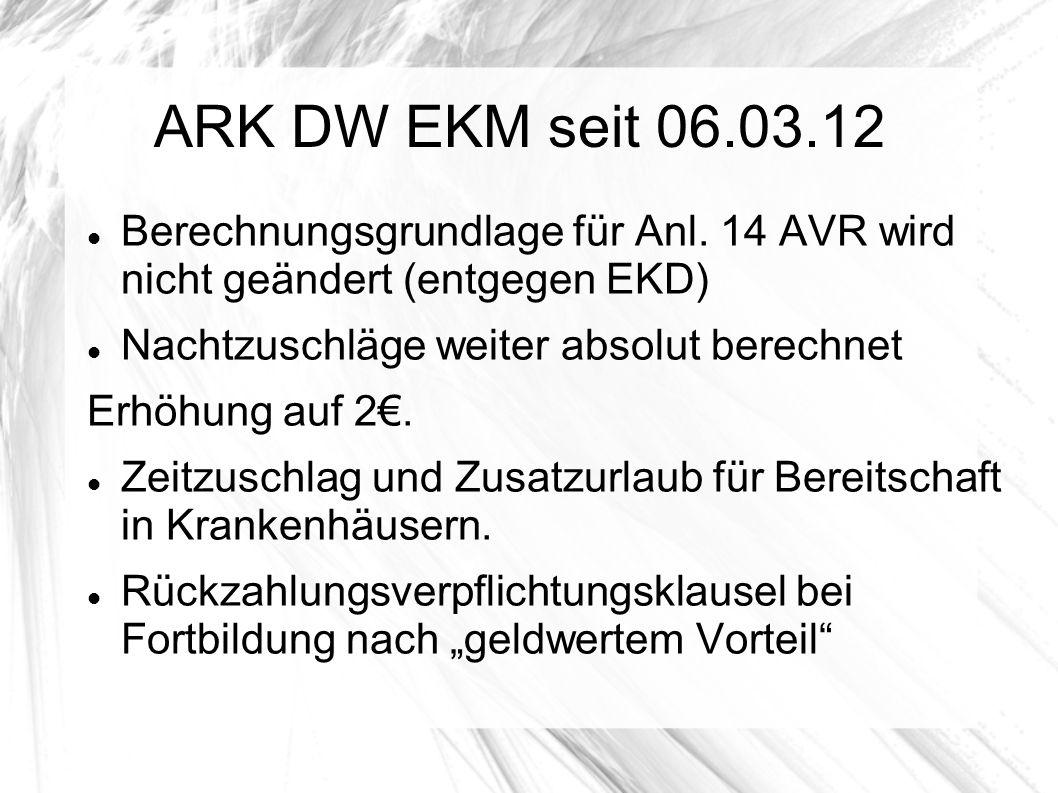 ARK DW EKM seit 06.03.12 Berechnungsgrundlage für Anl. 14 AVR wird nicht geändert (entgegen EKD) Nachtzuschläge weiter absolut berechnet.