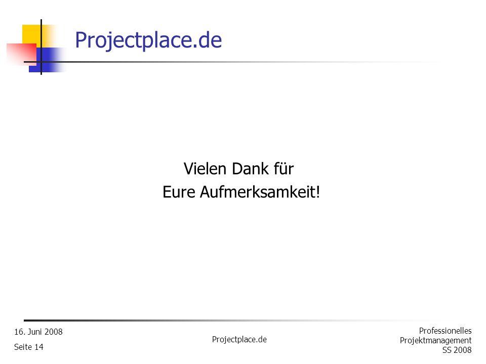 Projectplace.de Vielen Dank für Eure Aufmerksamkeit! 16. Juni 2008