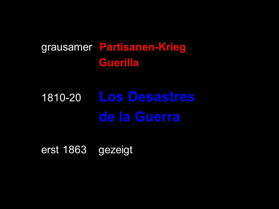de la Guerra grausamer Partisanen-Krieg Guerilla 1810-20 Los Desastres