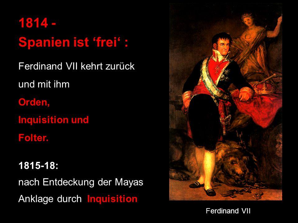 1814 - Spanien ist 'frei' : Ferdinand VII kehrt zurück und mit ihm