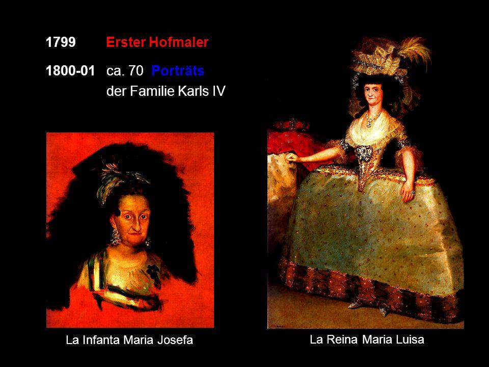 1799 Erster Hofmaler 1800-01 ca. 70 Porträts der Familie Karls IV