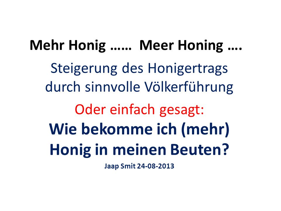 Mehr Honig …… Meer Honing ….