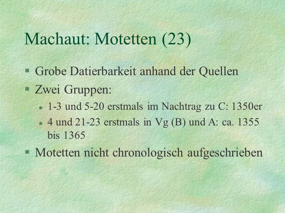 Machaut: Motetten (23) Grobe Datierbarkeit anhand der Quellen