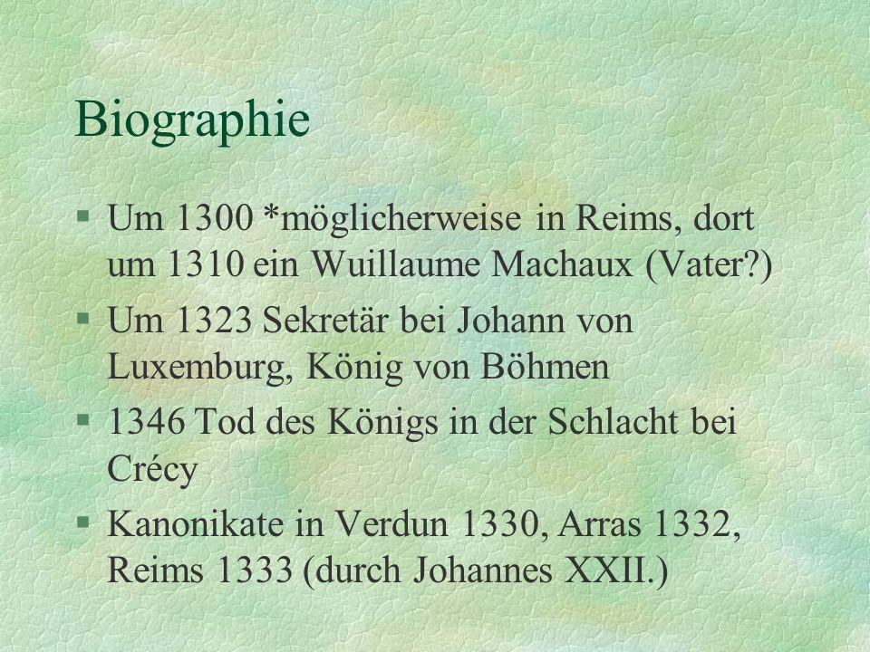 Biographie Um 1300 *möglicherweise in Reims, dort um 1310 ein Wuillaume Machaux (Vater ) Um 1323 Sekretär bei Johann von Luxemburg, König von Böhmen.