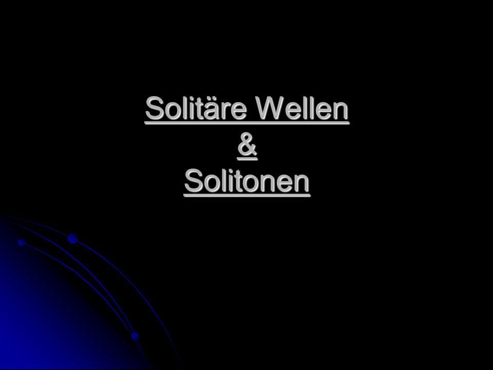 Solitäre Wellen & Solitonen