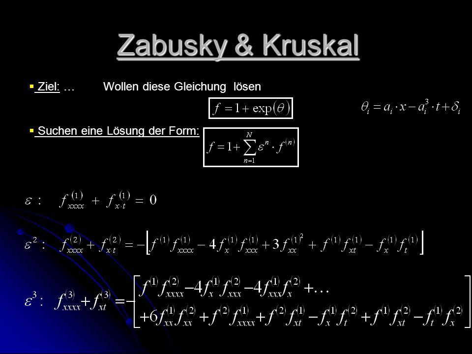 Zabusky & Kruskal Ziel: … Wollen diese Gleichung lösen