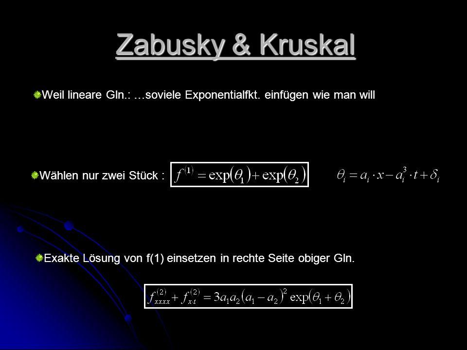 Zabusky & Kruskal Weil lineare Gln.: …soviele Exponentialfkt. einfügen wie man will. Wählen nur zwei Stück :