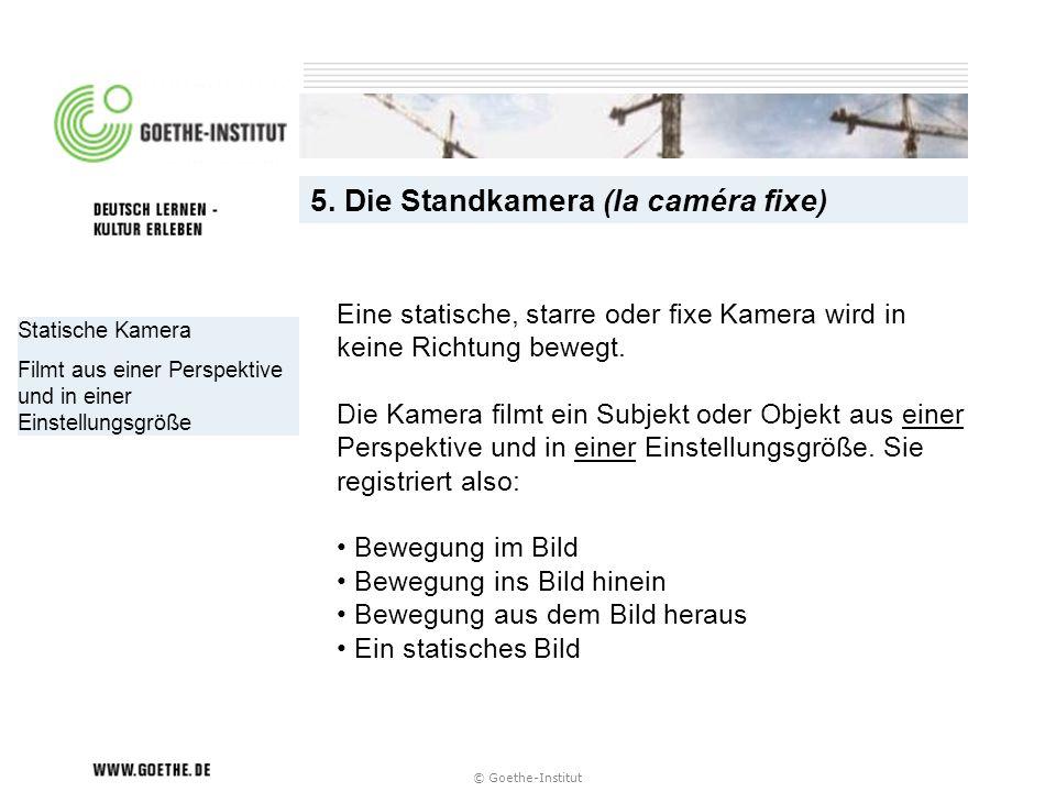 5. Die Standkamera (la caméra fixe)