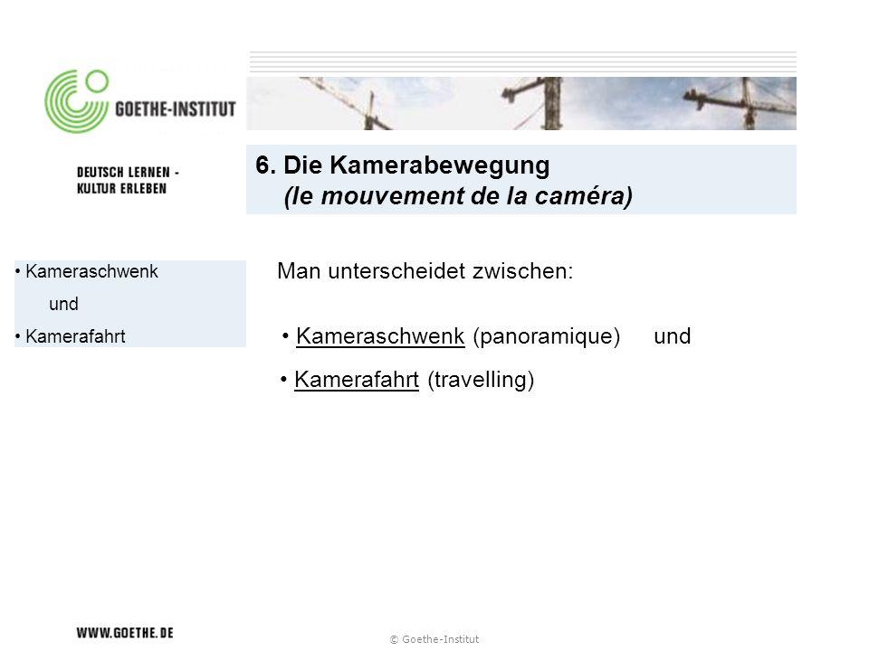 6. Die Kamerabewegung (le mouvement de la caméra)