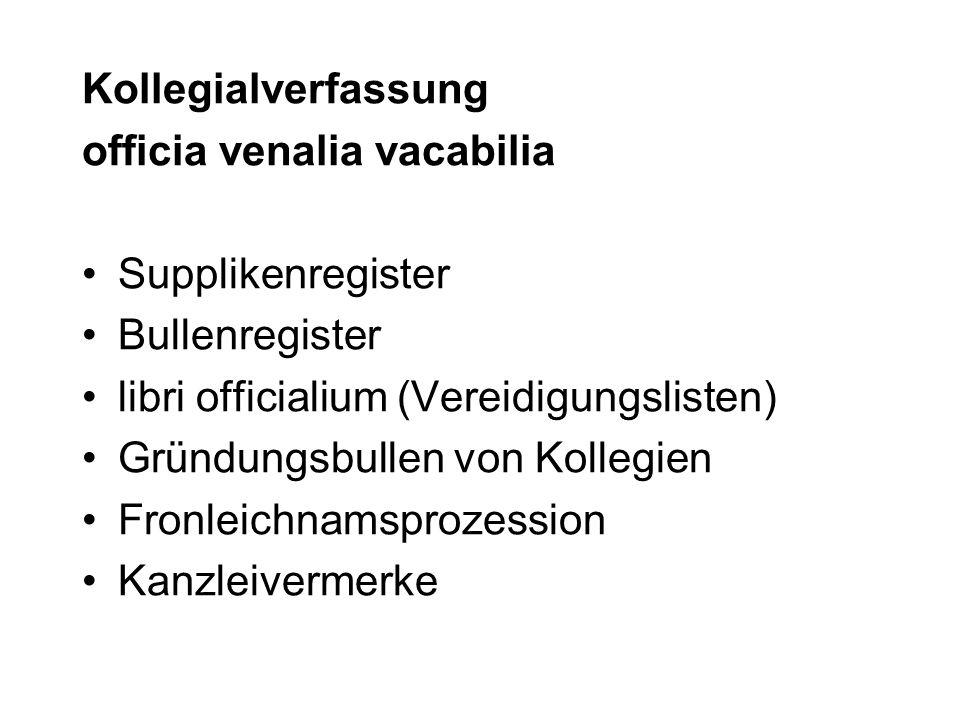 Kollegialverfassung officia venalia vacabilia. Supplikenregister. Bullenregister. libri officialium (Vereidigungslisten)