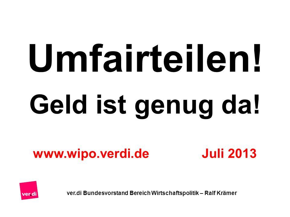 Umfairteilen! Geld ist genug da! www.wipo.verdi.de Juli 2013