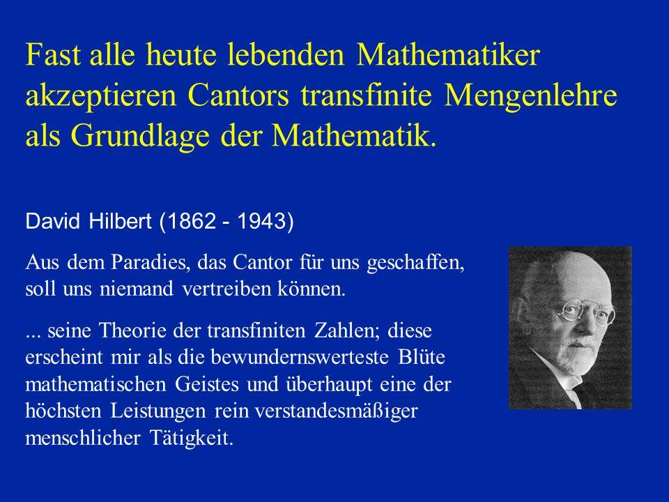 Fast alle heute lebenden Mathematiker akzeptieren Cantors transfinite Mengenlehre als Grundlage der Mathematik.