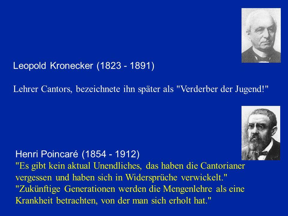Leopold Kronecker (1823 - 1891) Lehrer Cantors, bezeichnete ihn später als Verderber der Jugend! Henri Poincaré (1854 - 1912)
