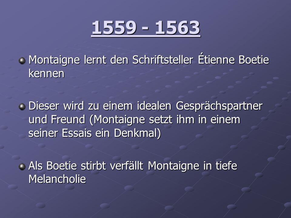1559 - 1563 Montaigne lernt den Schriftsteller Étienne Boetie kennen
