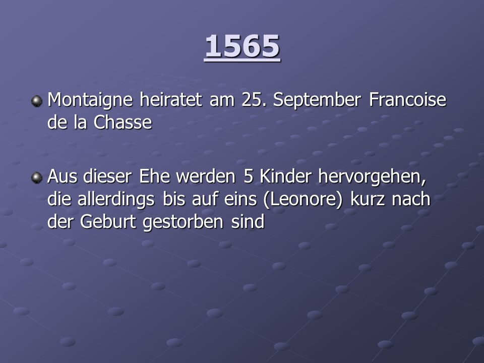 1565 Montaigne heiratet am 25. September Francoise de la Chasse