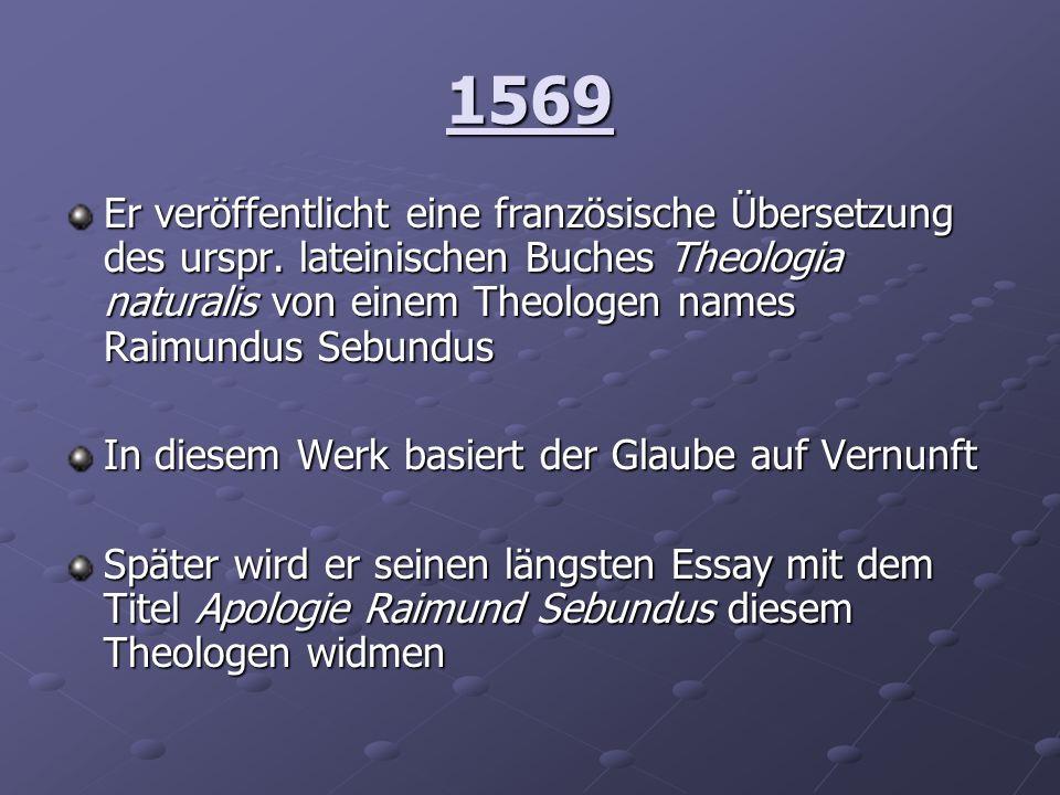 1569 Er veröffentlicht eine französische Übersetzung des urspr. lateinischen Buches Theologia naturalis von einem Theologen names Raimundus Sebundus.