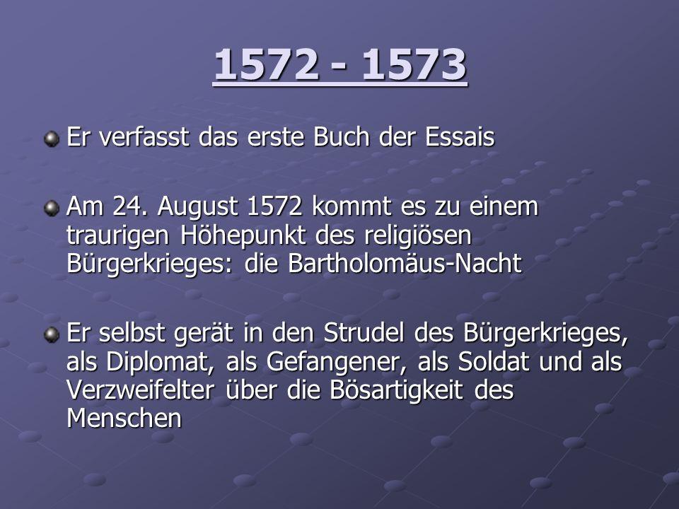 1572 - 1573 Er verfasst das erste Buch der Essais