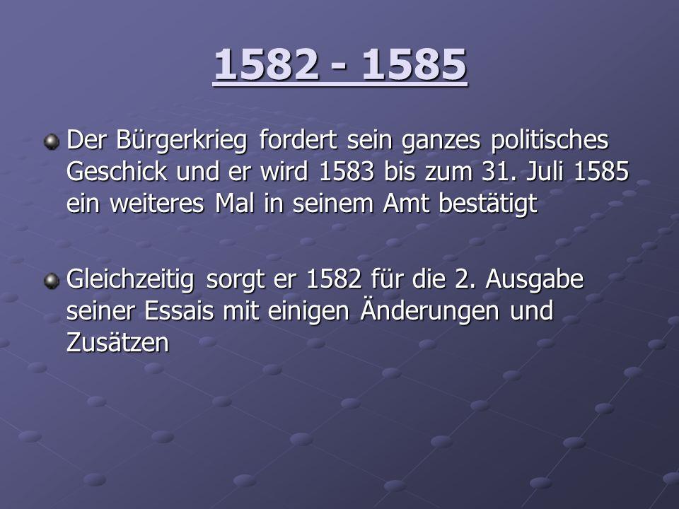 1582 - 1585 Der Bürgerkrieg fordert sein ganzes politisches Geschick und er wird 1583 bis zum 31. Juli 1585 ein weiteres Mal in seinem Amt bestätigt.