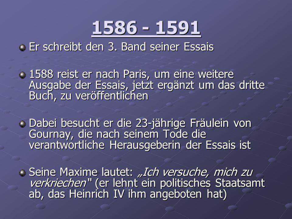 1586 - 1591 Er schreibt den 3. Band seiner Essais