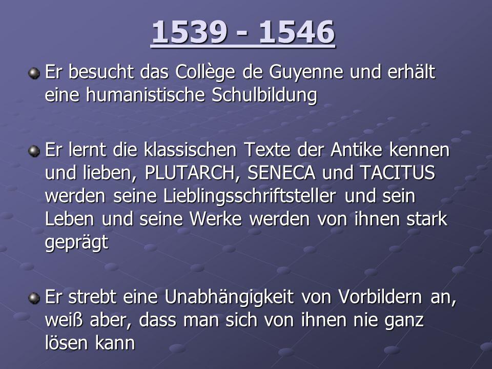 1539 - 1546 Er besucht das Collège de Guyenne und erhält eine humanistische Schulbildung.