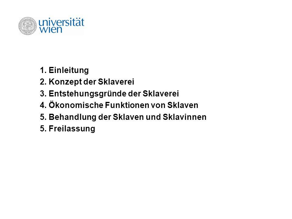 1. Einleitung 2. Konzept der Sklaverei. 3. Entstehungsgründe der Sklaverei. 4. Ökonomische Funktionen von Sklaven.