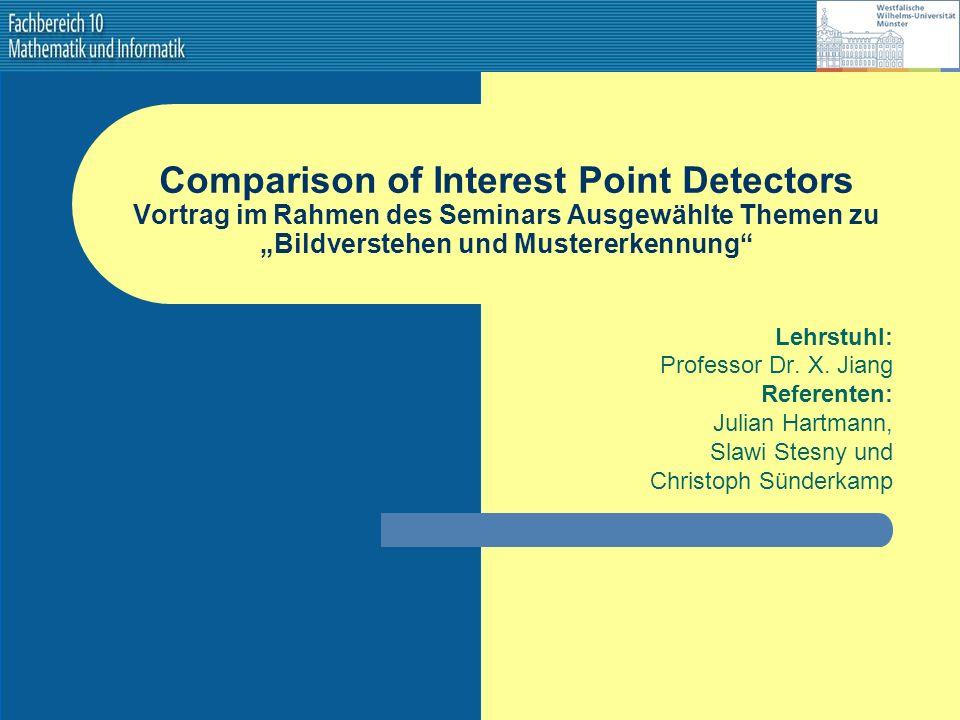 """Comparison of Interest Point Detectors Vortrag im Rahmen des Seminars Ausgewählte Themen zu """"Bildverstehen und Mustererkennung"""