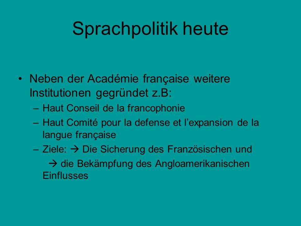 Sprachpolitik heuteNeben der Académie française weitere Institutionen gegründet z.B: Haut Conseil de la francophonie.