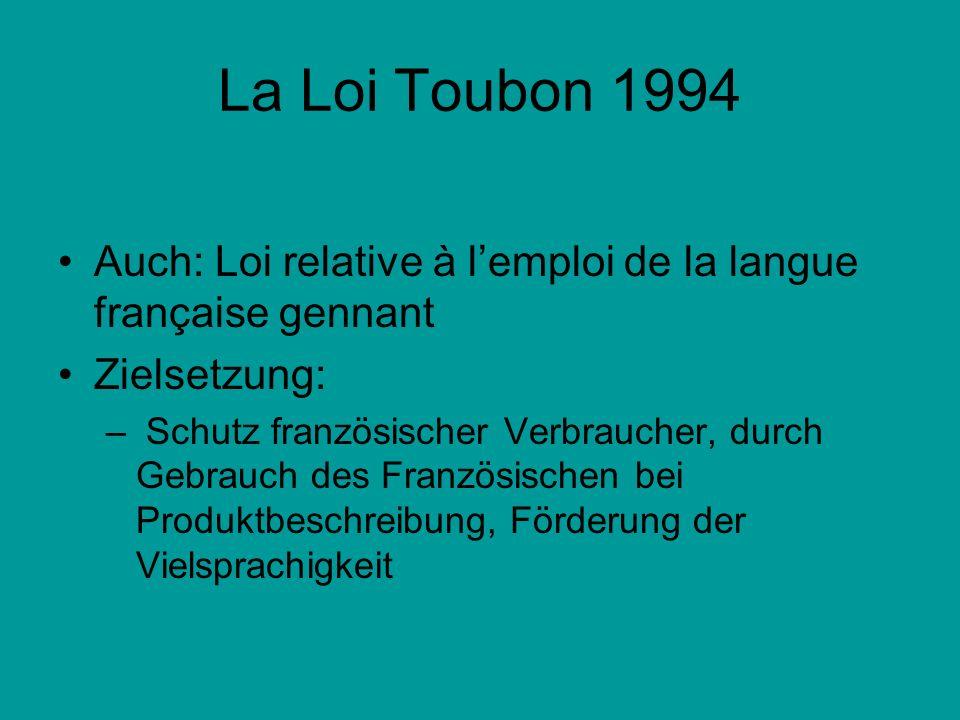 La Loi Toubon 1994Auch: Loi relative à l'emploi de la langue française gennant. Zielsetzung: