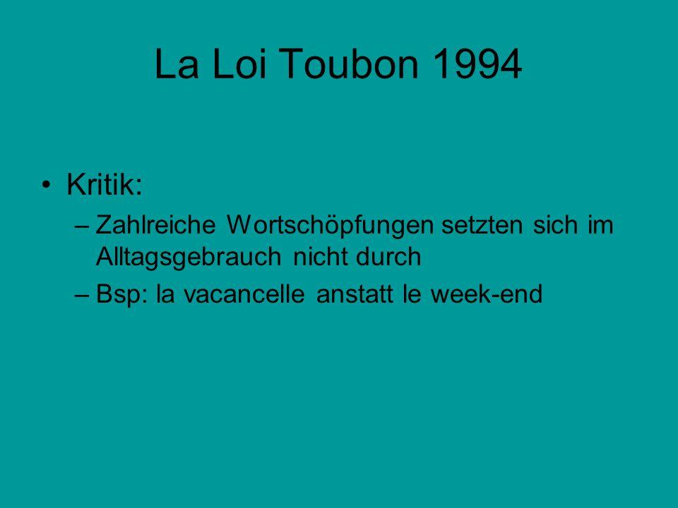 La Loi Toubon 1994Kritik: Zahlreiche Wortschöpfungen setzten sich im Alltagsgebrauch nicht durch.