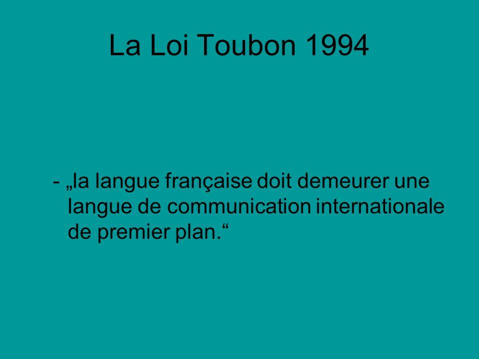 """La Loi Toubon 1994- """"la langue française doit demeurer une langue de communication internationale de premier plan."""