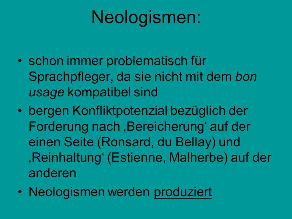 Neologismen:schon immer problematisch für Sprachpfleger, da sie nicht mit dem bon usage kompatibel sind.