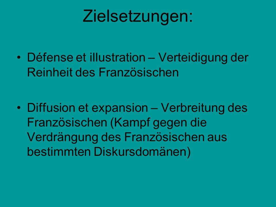Zielsetzungen: Défense et illustration – Verteidigung der Reinheit des Französischen.