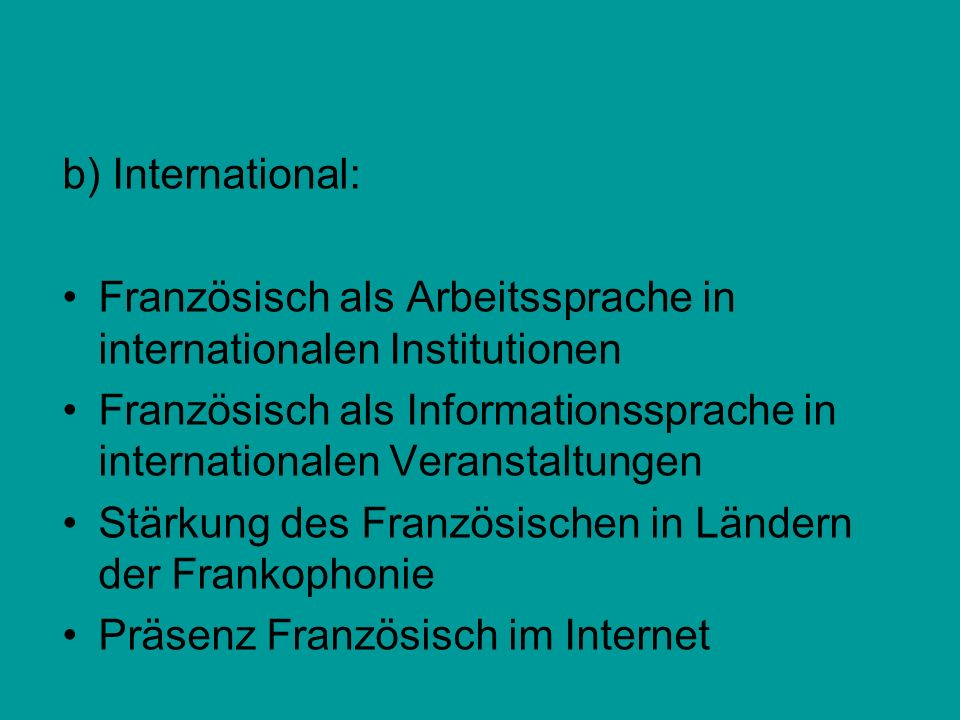 b) International: Französisch als Arbeitssprache in internationalen Institutionen.