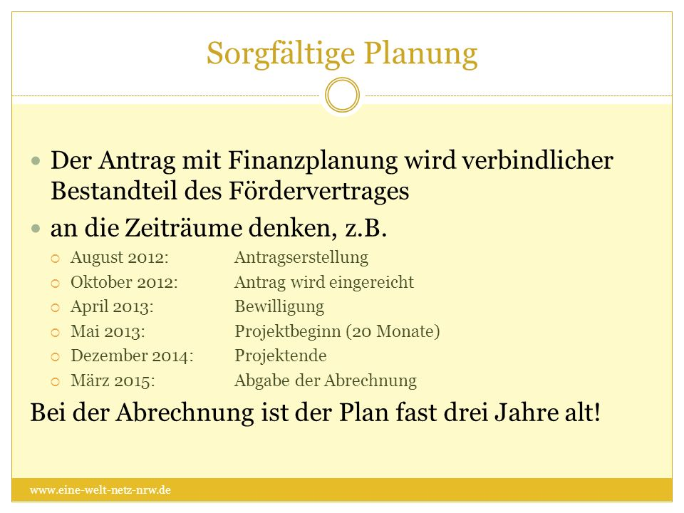 Sorgfältige Planung Der Antrag mit Finanzplanung wird verbindlicher Bestandteil des Fördervertrages.